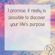 I promise, it really is possible to discover your life's purpose
